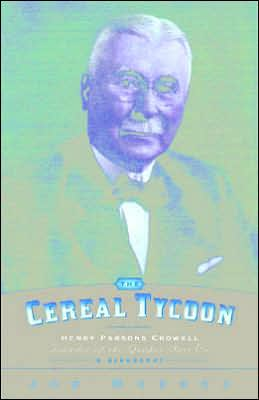 The Cereal Tycoon: Henry Parsons Crowell - Founder of the Quaker Oats Co.