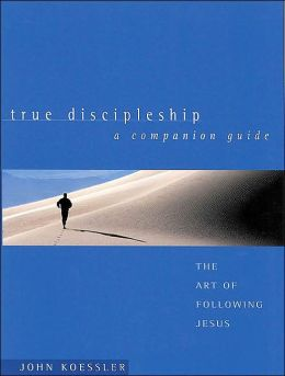 True Discipleship: The Art of Following Jesus; A Companion Guide WorkBook