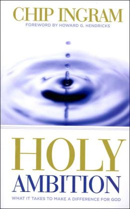 Holy Ambition: What it Take to Make a Difference for God