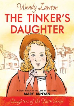 Tinker's Daughter (Daughters of the Faith Series): A Story Based on the Life of Mary Bunyan