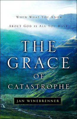 Grace of Catastrophe: When What You Know about God Is All You Have