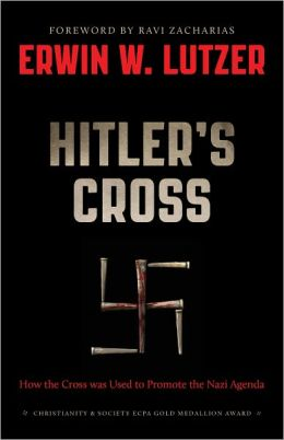 Hitler's Cross: How the Cross of Christ was used to promote the Nazi agenda