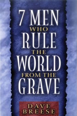 Seven Men Who Ruled the World from the Grave