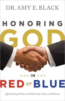 Honoring God in Red or Blue SAMPLER: Approaching Politics with Humility, Grace, and Reason