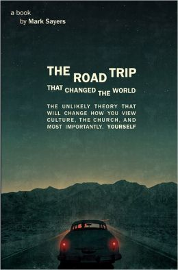The Road Trip that Changed the World SAMPLER: The Unlikely Theory that will Change How You View Culture, the Church, and, Most Importantly, Yourself