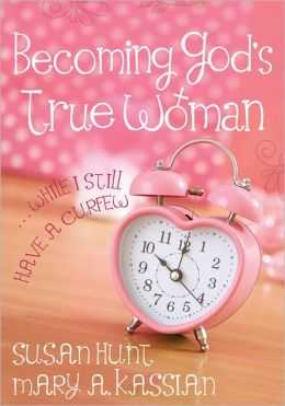 Becoming God's True Woman SAMPLER: ...While I Still Have a Curfew