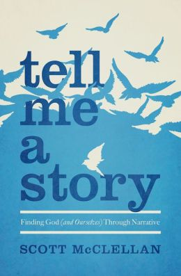Tell Me a Story SAMPLER: Finding God (and Ourselves) Through Narrative