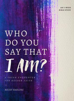 Who Do You Say that I AM?: A Fresh Encounter for Deeper Faith