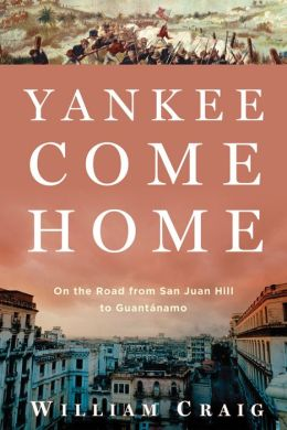 Yankee Come Home: On the Road from San Juan Hill to Guantanamo