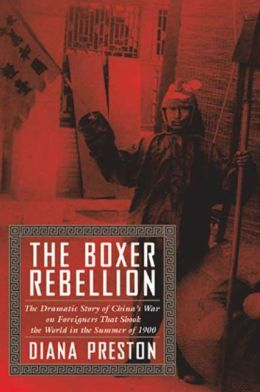 Boxer Rebellion: The Dramatic Story of China¿S War on Foreigners That Shook the World in the Summer