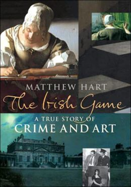 Irish Game: True Story of Crime and Art