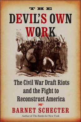 Devil's Own Work: The Civil War Draft Riots and the Fight to Reconstruct America