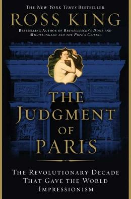 Judgment of Paris: The Revolutionary Decade that Gave the World Impressionism