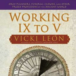 Working IX to V: Orgy Planners, Funeral Clowns and Other Prized Professions of the Ancient World