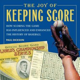 Joy of Keeping Score: How Scoring the Game has Influenced and Enhanced the History of Baseball