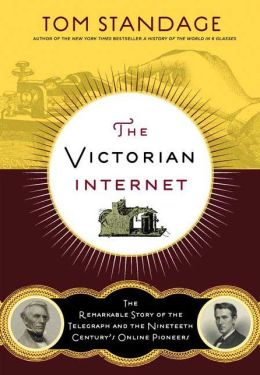 Victorian Internet: The Remarkable Story of the Telegraph and the Nineteenth Century 'S on-Line Pioneers
