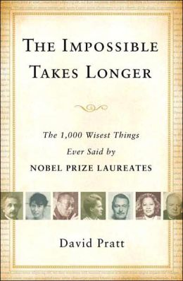 Impossible Takes Longer: The 1,000 Wisest Things Ever Said by Nobel Prize Laureates