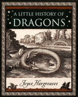 A Little History of Dragons: The Essential Guide to Fire-Breathing Winged Serpents