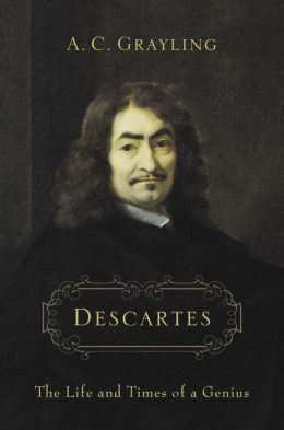 Descartes: The Life and Times of a Genius