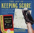Book Cover Image. Title: The Joy of Keeping Score:  How Scoring the Game Has Influenced and Enhanced the History of Baseball, Author: Paul Dickson