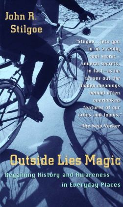 Outside Lies Magic: Regaining History and Awareness in Everyday Places
