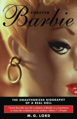 Forever Barbie: The Unauthorized Biography of a Real Doll