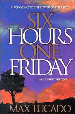 Six Hours One Friday: Anchoring to the Power of the Cross (Christion Living/Inspiration Series)
