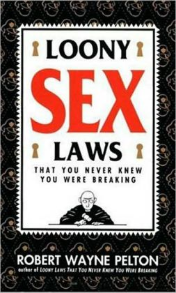 Loony Sex Laws: Rib-Tickling Legalities in the History of Sex