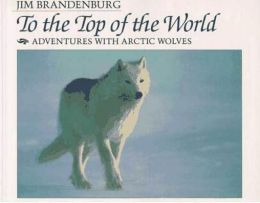 To the Top of the World; Adventures with Arctic Wolves