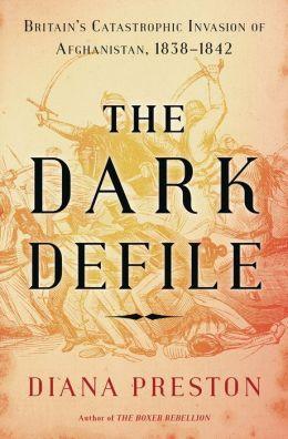 The Dark Defile: Britain's Catastrophic Invasion of Afghanistan, 1838-1842