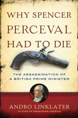 A Why Spencer Perceval Had to Die: The Assassination of a British Prime Minister