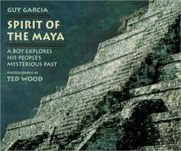 Spirit of the Maya: A Boy Explores His People's Mysterious Past