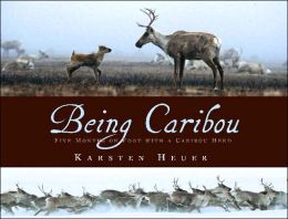 Being Caribou: Five Months on Foot with a Wild Caribou Herd