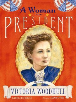 Woman for President: The Story of Victoria Woodhull
