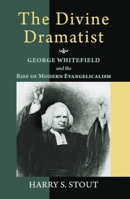 The Divine Dramatist: George Whitefield and the Rise of Modern Evangelicalism