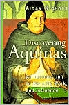 Discovering Aquinas: An Introduction to His Life, Work and Influence