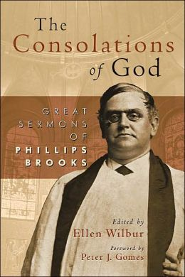 The Consolations of God: Great Sermons of Philip Brooks