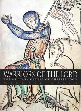 Warriors of the Lord: The Military Orders of Christendom