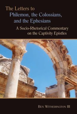 Letters to Philemon, the Colossians, and the Ephesians: A Socio-Rhetorical Commentary on the Captivity Epistles