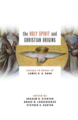 The Holy Spirit and Christian Origins: Essays in Honor of James Dunn