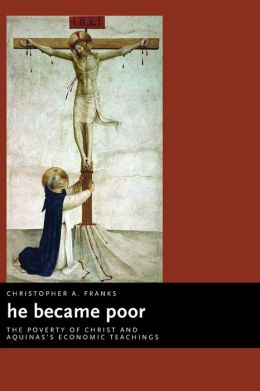 He Became Poor: The Poverty of Christ and Aquinas's Economic Teachings