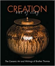 Creation out of Clay: The Ceramic Art and Writings of Brother Thomas
