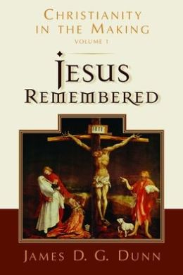 Jesus Remembered (Christianity in the Making Series, Volume 1)