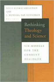 Rethinking Theology and Science: Six Models for the Current Dialogue
