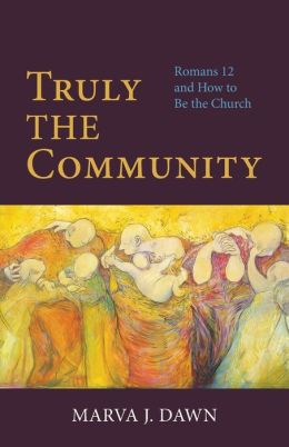 Truly the Community; Romans 12 and How to Be the Church