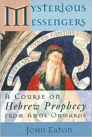 Mysterious Messengers: A Course on Hebrew Prophecy from Amos Onwards