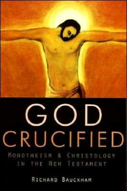 God Crucified: Monotheism and Christology in the New Testament
