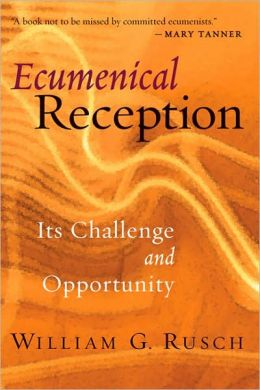 Ecumenical Reception: Its Challenge and Opportunity