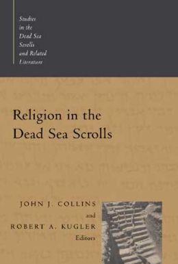 Religion in the Dead Sea Scrolls (Studies in the Dead Sea Scrolls and Related Literature)