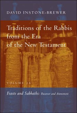 Traditions of the Rabbis from the Era of the New Testament: Feasts and Sabbaths: Passover and Atonement, Vol 2A